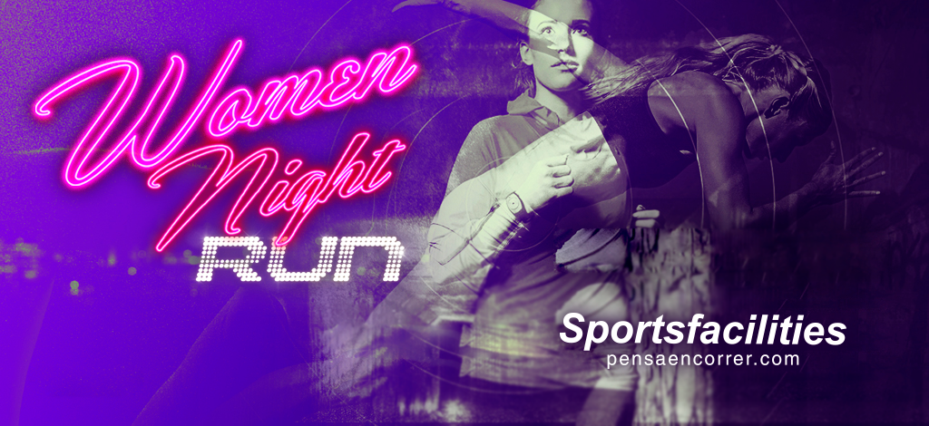 Women Night Run 2019 Fecha inscripciones fotos resultados Locos Por Correr 01